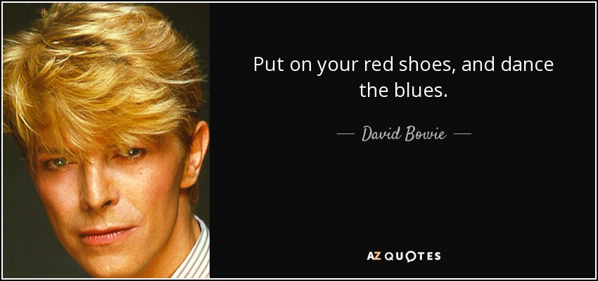 quote-put-on-your-red-shoes-and-dance-the-blues-david-bowie-106-53-97